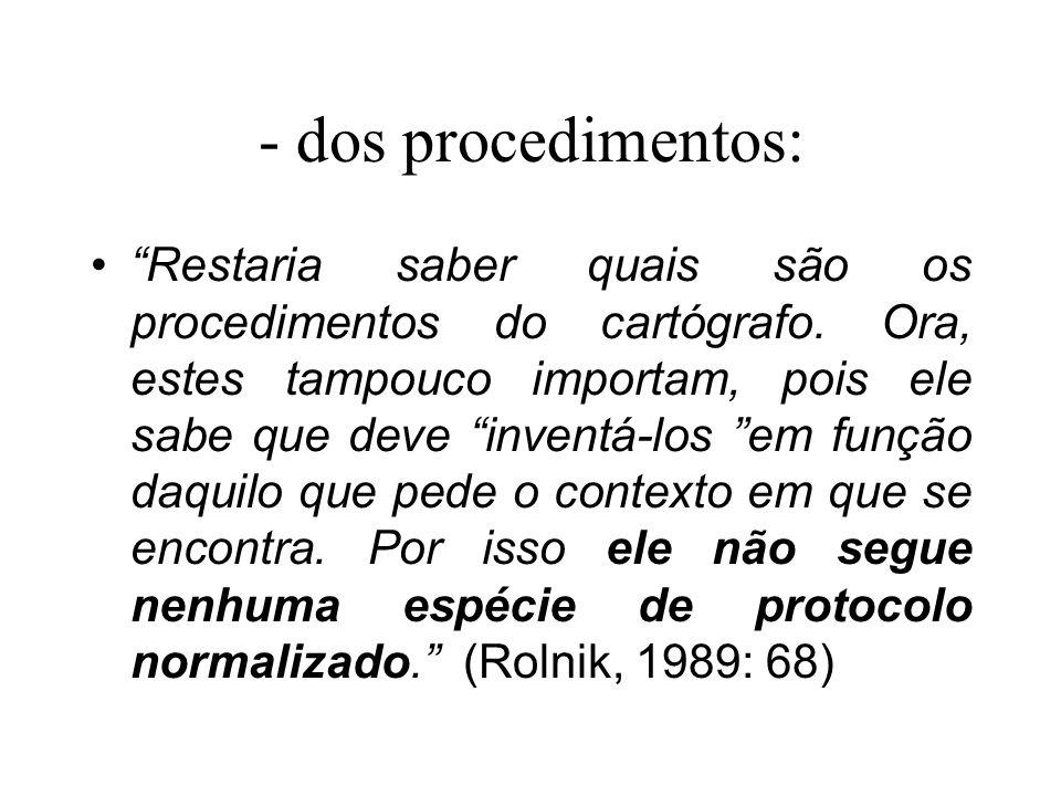 - dos procedimentos: Restaria saber quais são os procedimentos do cartógrafo.