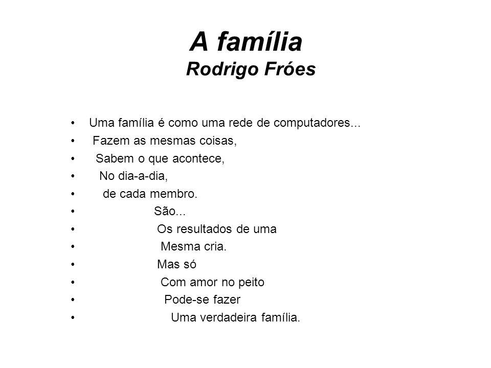 A família Rodrigo Fróes Uma família é como uma rede de computadores...