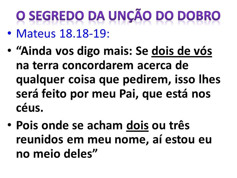 Mateus 18.18-19: Ainda vos digo mais: Se dois de vós na terra concordarem acerca de qualquer coisa que pedirem, isso lhes será feito por meu Pai, que