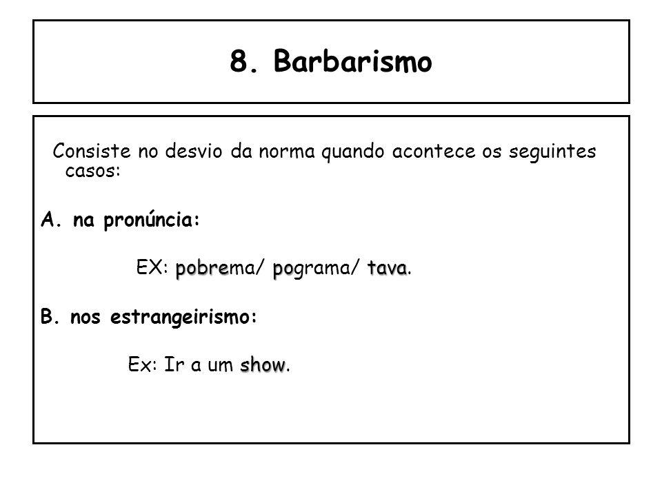 7.Solecismo B. Regência: o EX: Eu assisti o programa. C. Colocação pronominal: -se EX: Ele bebeu tanto que não mantinha-se em pé.