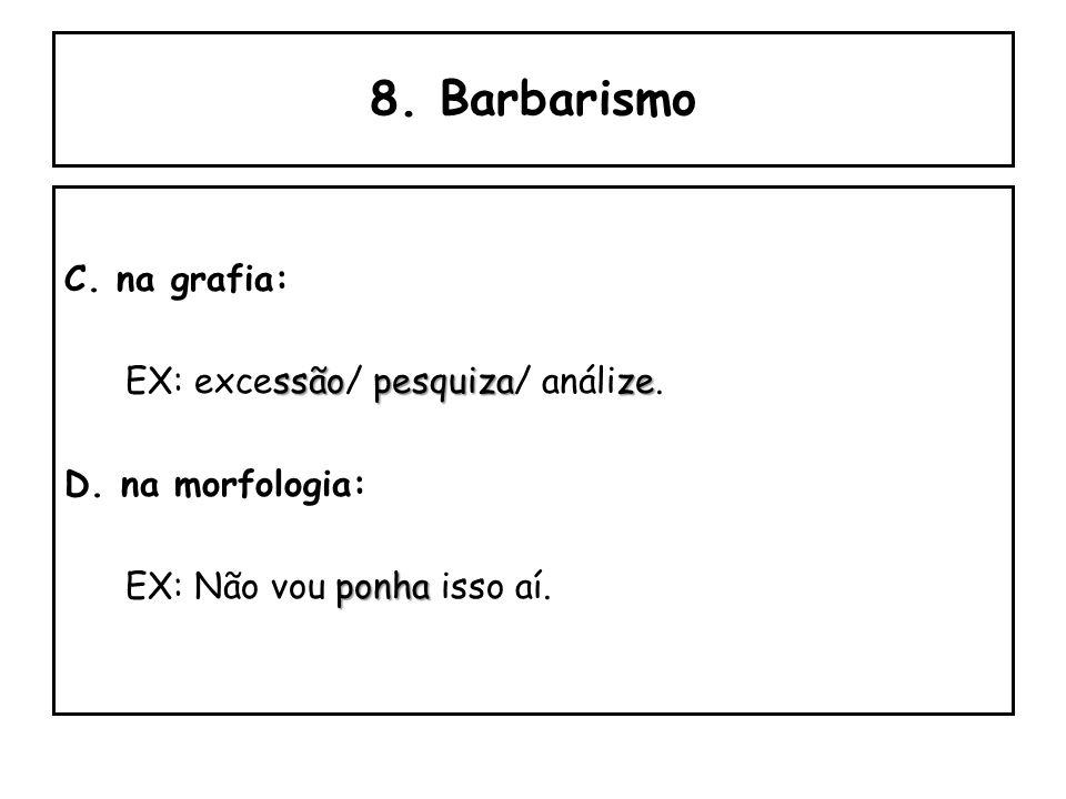 8. Barbarismo Consiste no desvio da norma quando acontece os seguintes casos: A.na pronúncia: pobrepotava EX: pobrema/ pograma/ tava. B. nos estrangei