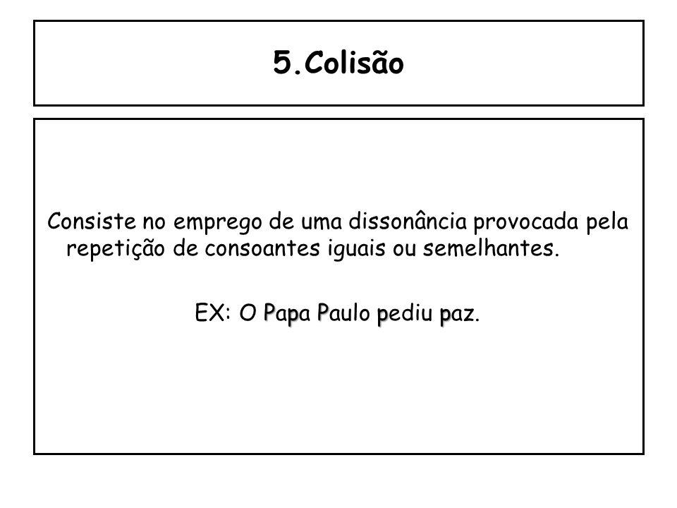 4.Eco Consiste no emprego de palavras com terminações iguais ou semelhantes na frase. entesantes entes EX: Estavam conscientes de que as elegantes não