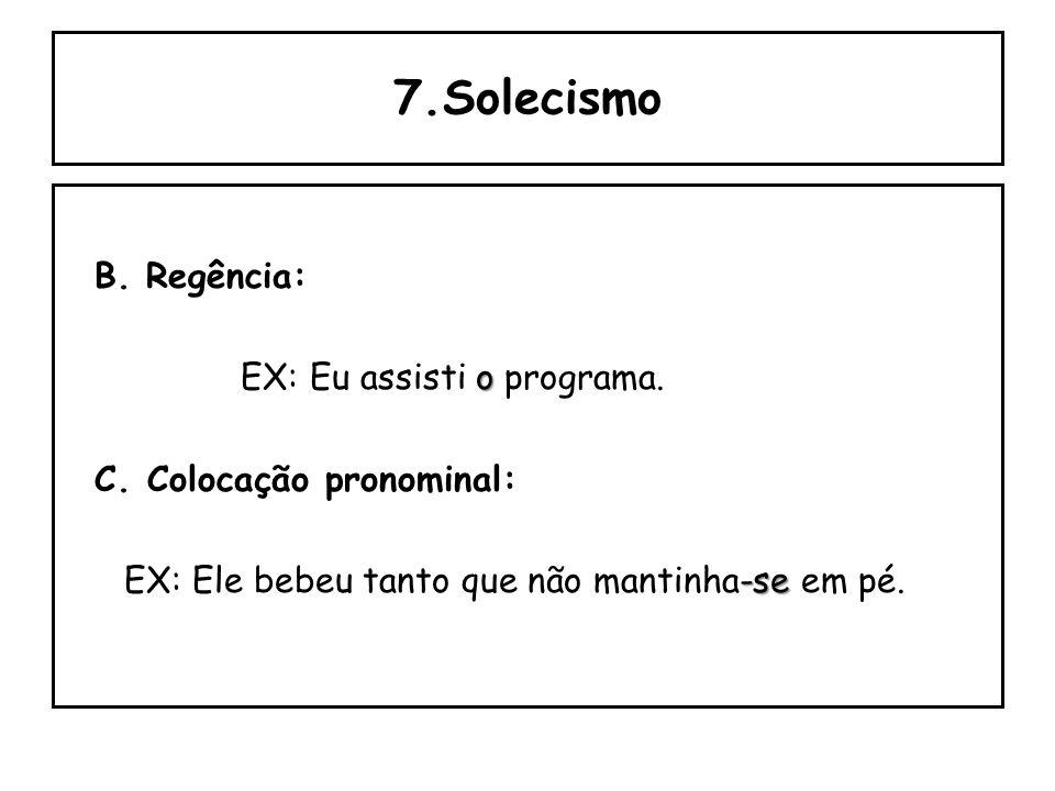 7.Solecismo Consiste em desvio de sintaxe quanto à concordância, regência ou colocação. A. Concordância: Sobrou EX: Sobrou muitos vestidos na vitrine.