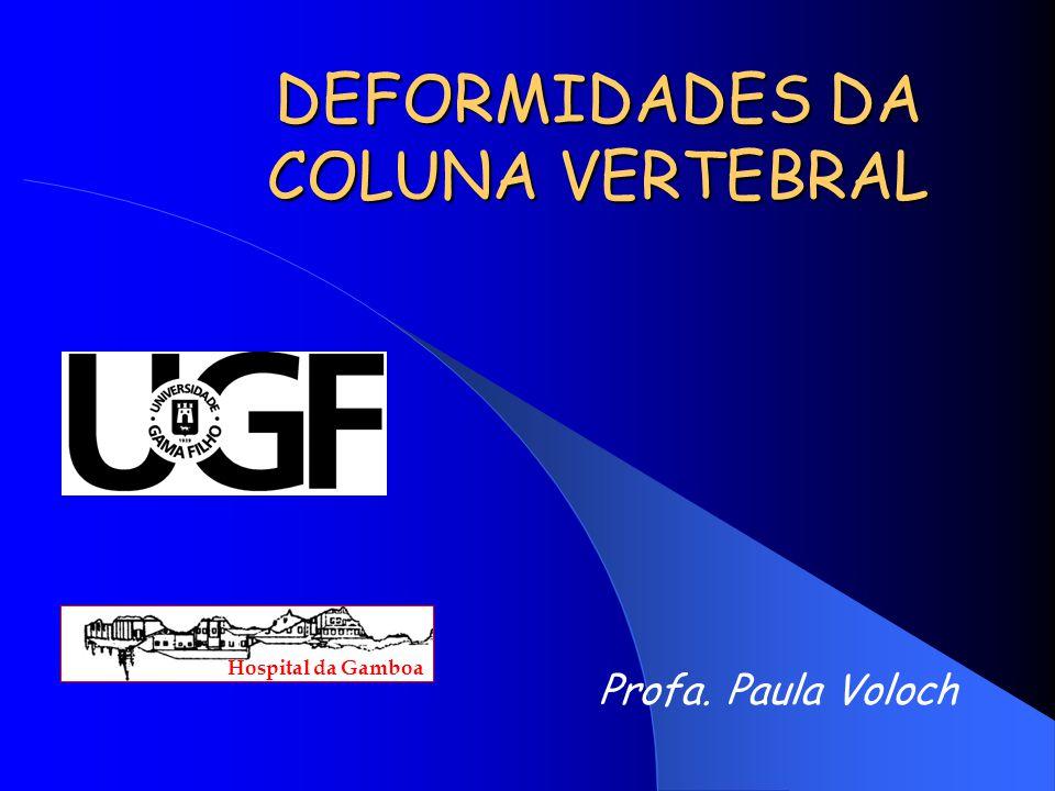 DEFORMIDADES DA COLUNA VERTEBRAL Profa. Paula Voloch Hospital da Gamboa