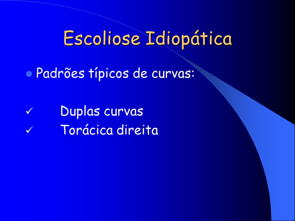 Escoliose Idiopática Padrões típicos de curvas: Duplas curvas Torácica direita