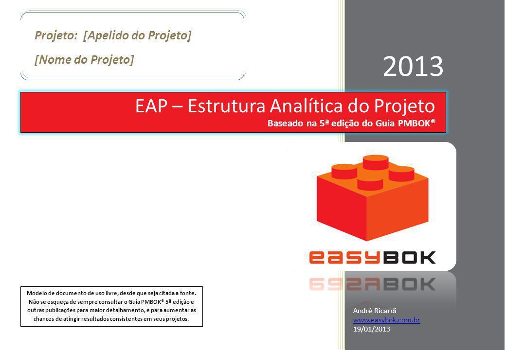 Projeto: [Apelido do Projeto] Baseado na 5ª edição do Guia PMBOK® Projeto: [Apelido do Projeto] [Nome do Projeto] EAP – Estrutura Analítica do Projeto