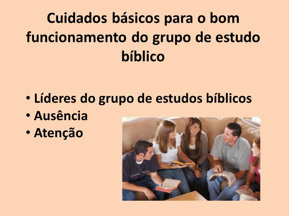 Cuidados básicos para o bom funcionamento do grupo de estudo bíblico Líderes do grupo de estudos bíblicos Ausência Atenção