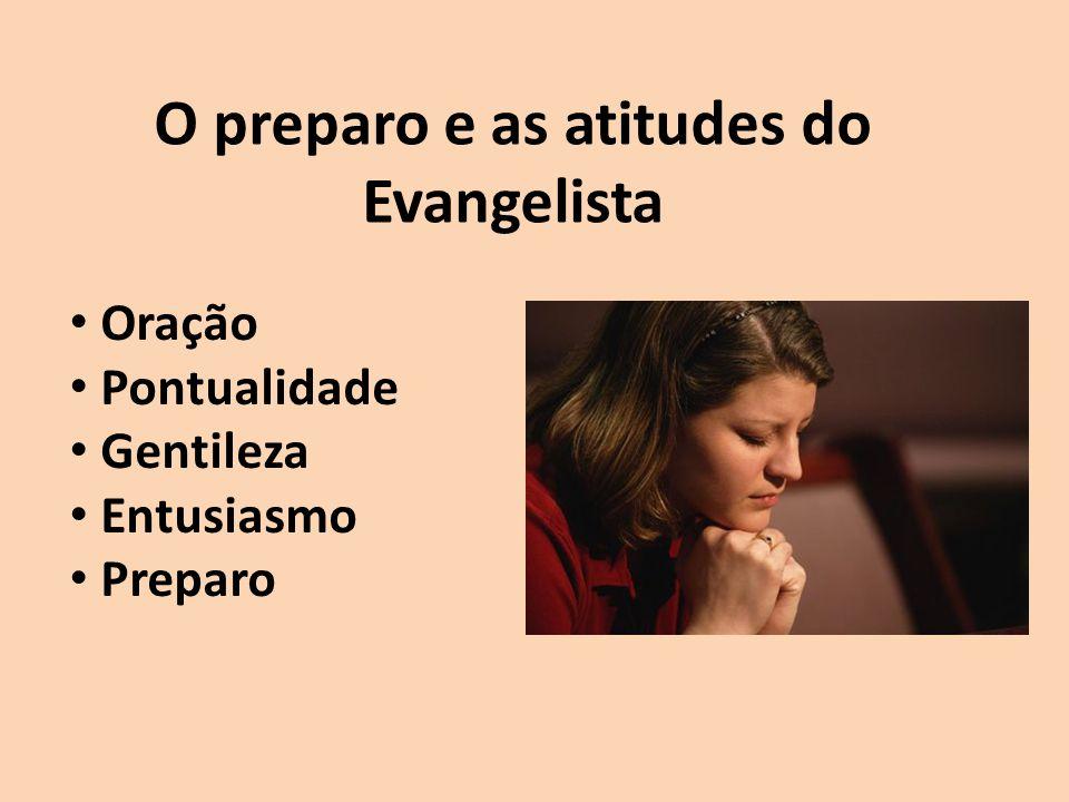 O preparo e as atitudes do Evangelista Postura Discrição Vestir-se com moderação Higiene Pessoal Manter um tom de voz agradável