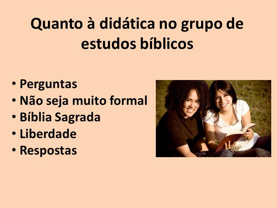 Quanto à didática no grupo de estudos bíblicos Perguntas Não seja muito formal Bíblia Sagrada Liberdade Respostas