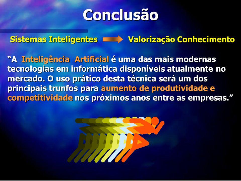 Conclusão A Inteligência Artificial é uma das mais modernas tecnologias em informática disponíveis atualmente no mercado. O uso prático desta técnica