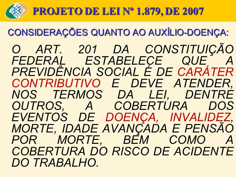PROJETO DE LEI Nº 1.879, DE 2007 CONSIDERAÇÕES QUANTO AO AUXÍLIO-DOENÇA: O ART. 201 DA CONSTITUIÇÃO FEDERAL ESTABELECE QUE A PREVIDÊNCIA SOCIAL É DE C