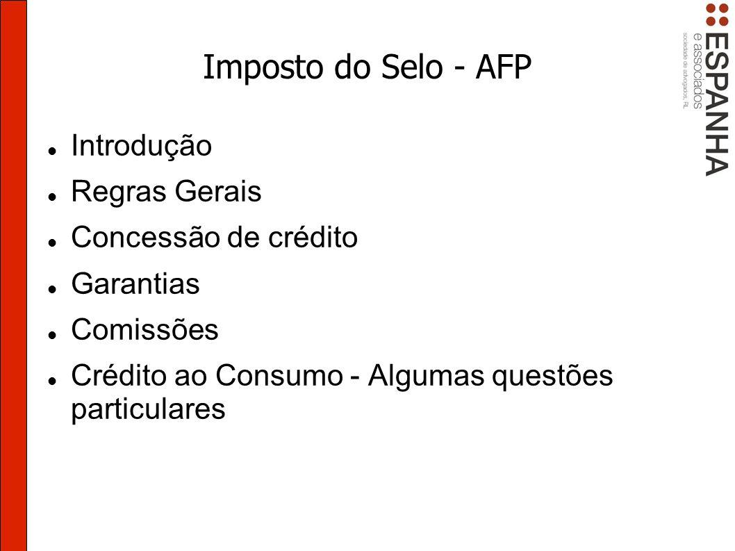 Imposto do Selo - AFP Liquidação e pagamento Sujeitos passivos – elenco extenso Operações Financeiras – sempre as instituições, mesmo quando intervenção de Notário Pagamento por meio de guia, até ao dia 20 do mês seguinte (regra geral)