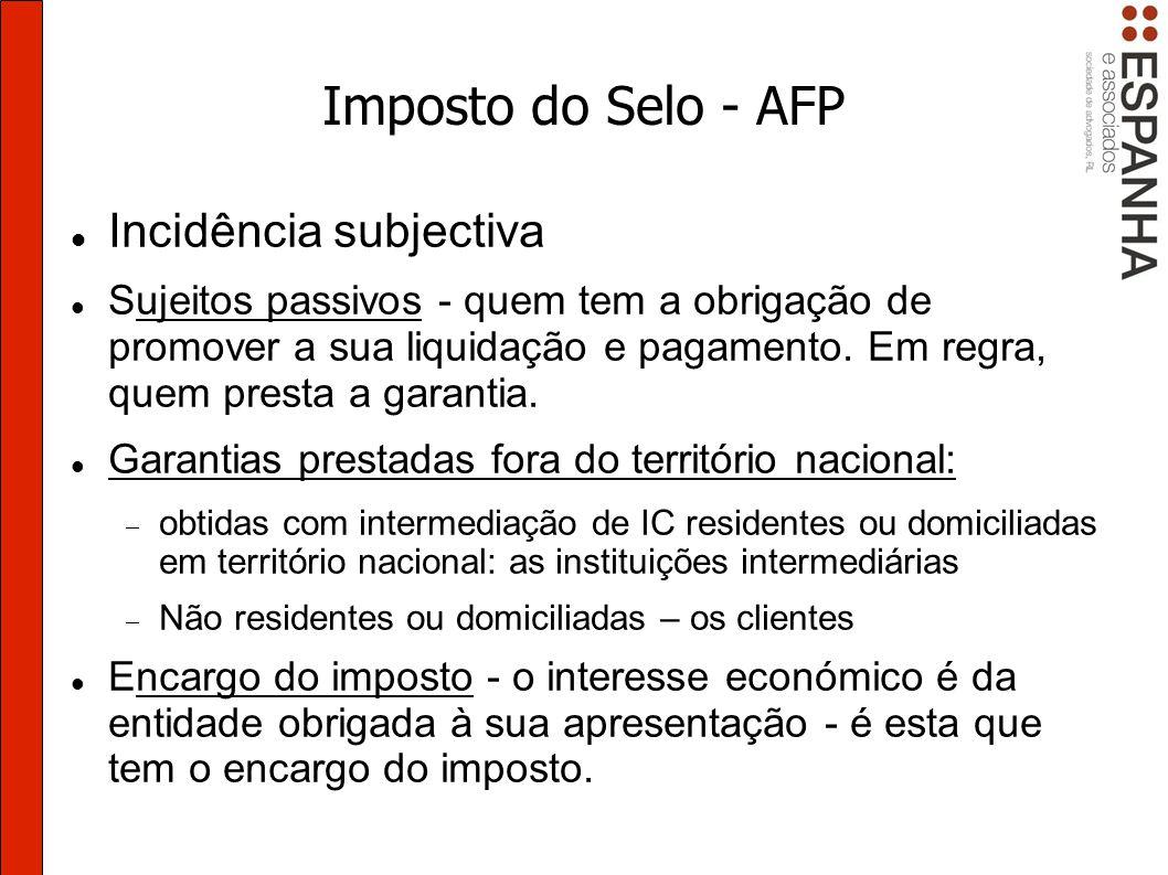 Imposto do Selo - AFP Incidência subjectiva Sujeitos passivos - quem tem a obrigação de promover a sua liquidação e pagamento.