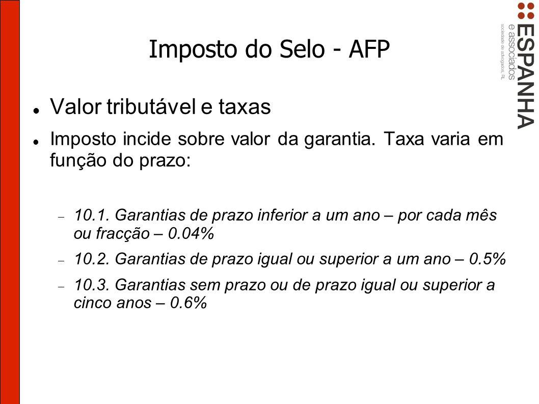Imposto do Selo - AFP Valor tributável e taxas Imposto incide sobre valor da garantia.