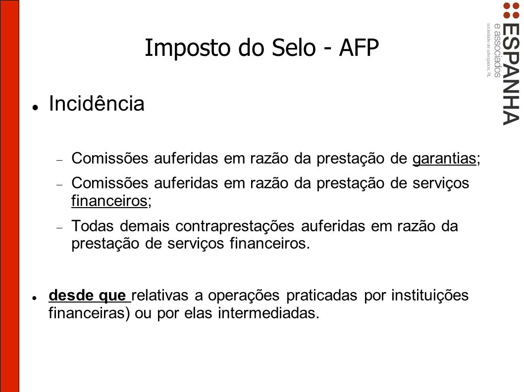 Imposto do Selo - AFP Incidência Comissões auferidas em razão da prestação de garantias; Comissões auferidas em razão da prestação de serviços financeiros; Todas demais contraprestações auferidas em razão da prestação de serviços financeiros.