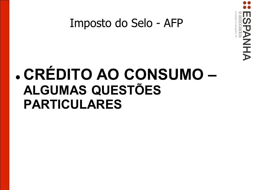 Imposto do Selo - AFP CRÉDITO AO CONSUMO – ALGUMAS QUESTÕES PARTICULARES