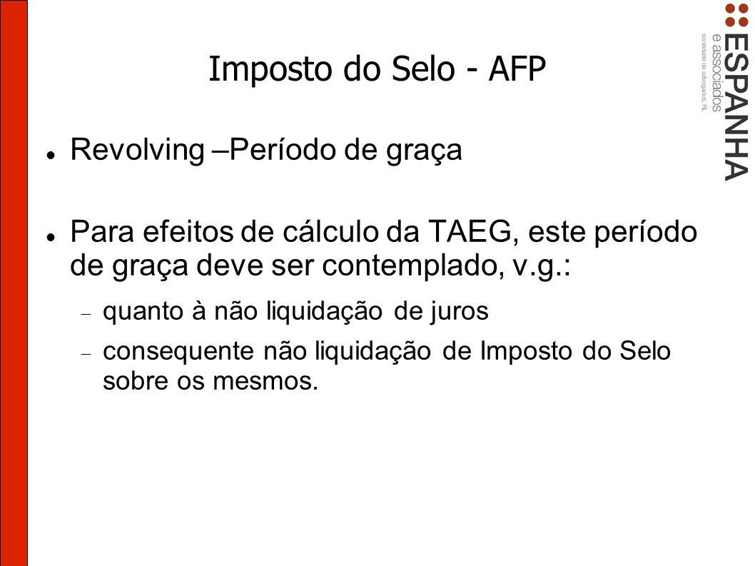 Imposto do Selo - AFP Revolving –Período de graça Para efeitos de cálculo da TAEG, este período de graça deve ser contemplado, v.g.: quanto à não liquidação de juros consequente não liquidação de Imposto do Selo sobre os mesmos.