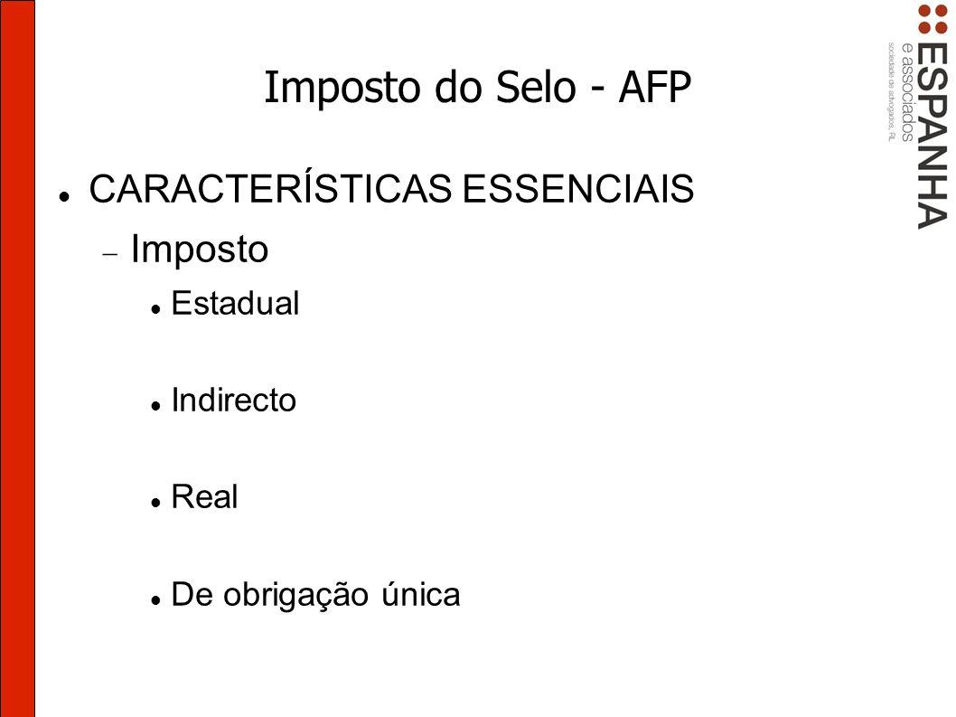 Imposto do Selo - AFP Valor tributável e taxa Valor das comissões ou contraprestações: pela prestação de garantias - 3%.