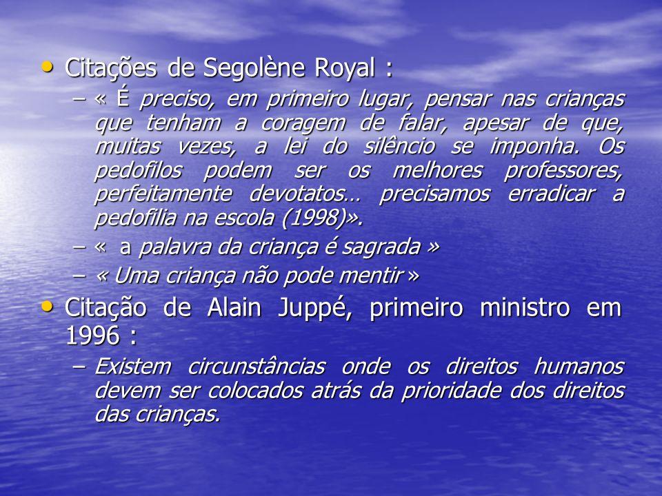 Citações de Segolène Royal : Citações de Segolène Royal : –« É preciso, em primeiro lugar, pensar nas crianças que tenham a coragem de falar, apesar d