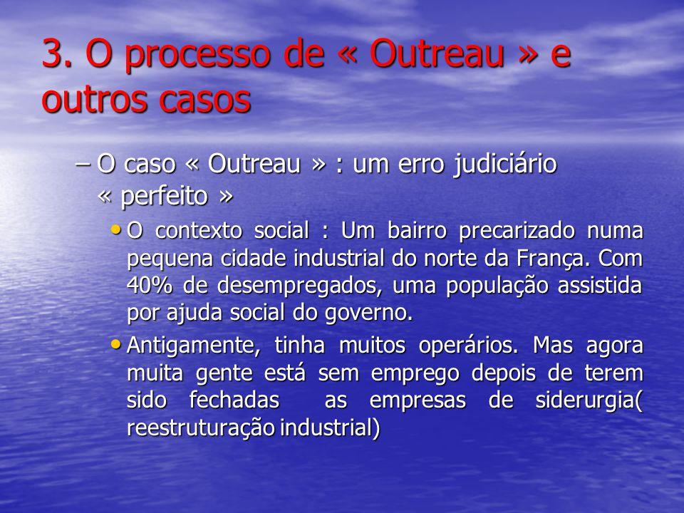 3. O processo de « Outreau » e outros casos –O caso « Outreau » : um erro judiciário « perfeito » O contexto social : Um bairro precarizado numa peque