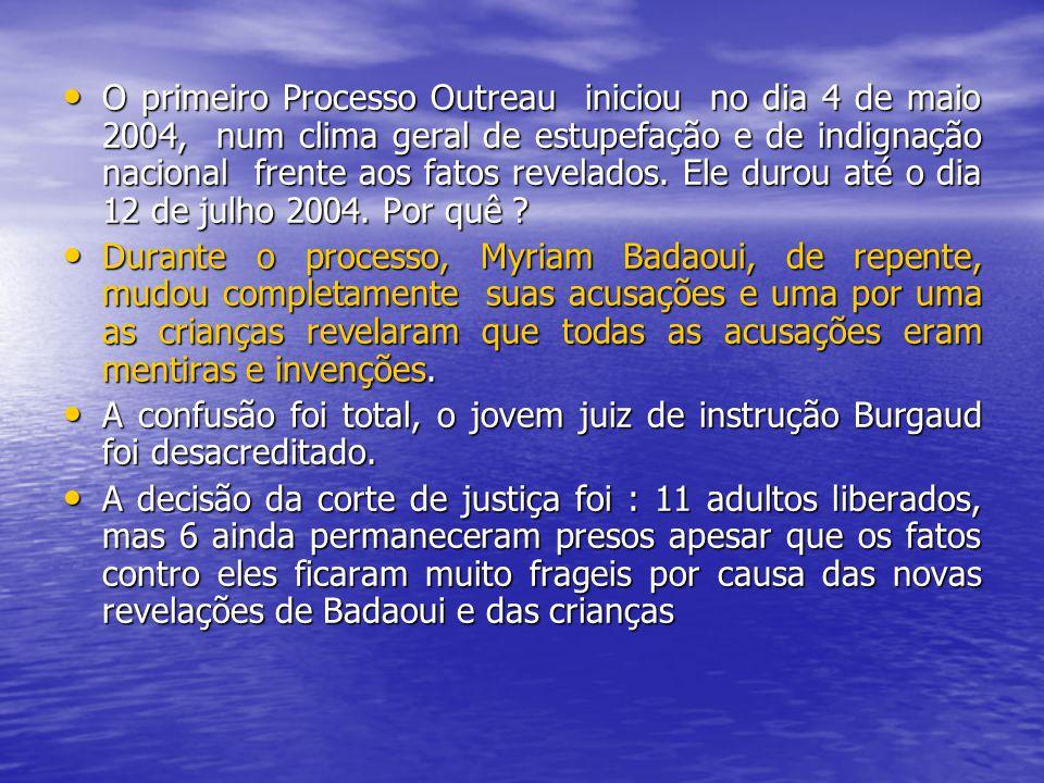 O primeiro Processo Outreau iniciou no dia 4 de maio 2004, num clima geral de estupefação e de indignação nacional frente aos fatos revelados. Ele dur