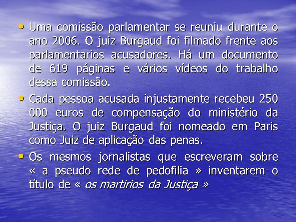 Uma comissão parlamentar se reuniu durante o ano 2006. O juiz Burgaud foi filmado frente aos parlamentarios acusadores. Há um documento de 619 páginas