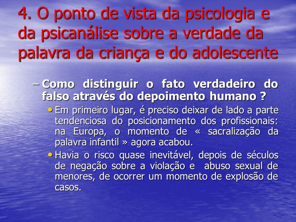 4. O ponto de vista da psicologia e da psicanálise sobre a verdade da palavra da criança e do adolescente –Como distinguir o fato verdadeiro do falso