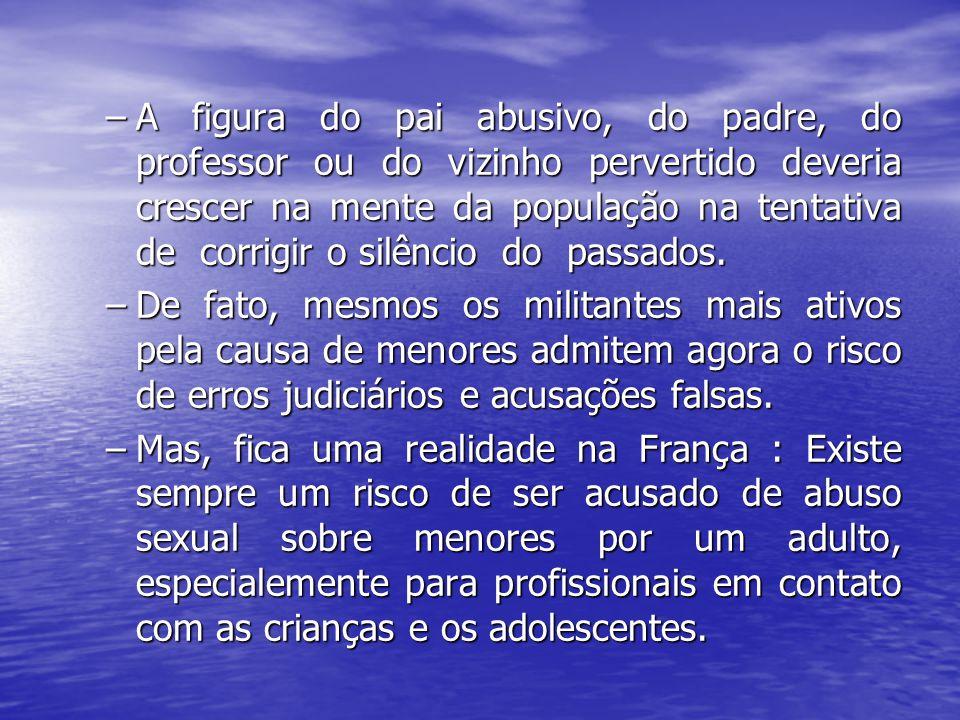–A figura do pai abusivo, do padre, do professor ou do vizinho pervertido deveria crescer na mente da população na tentativa de corrigir o silêncio do