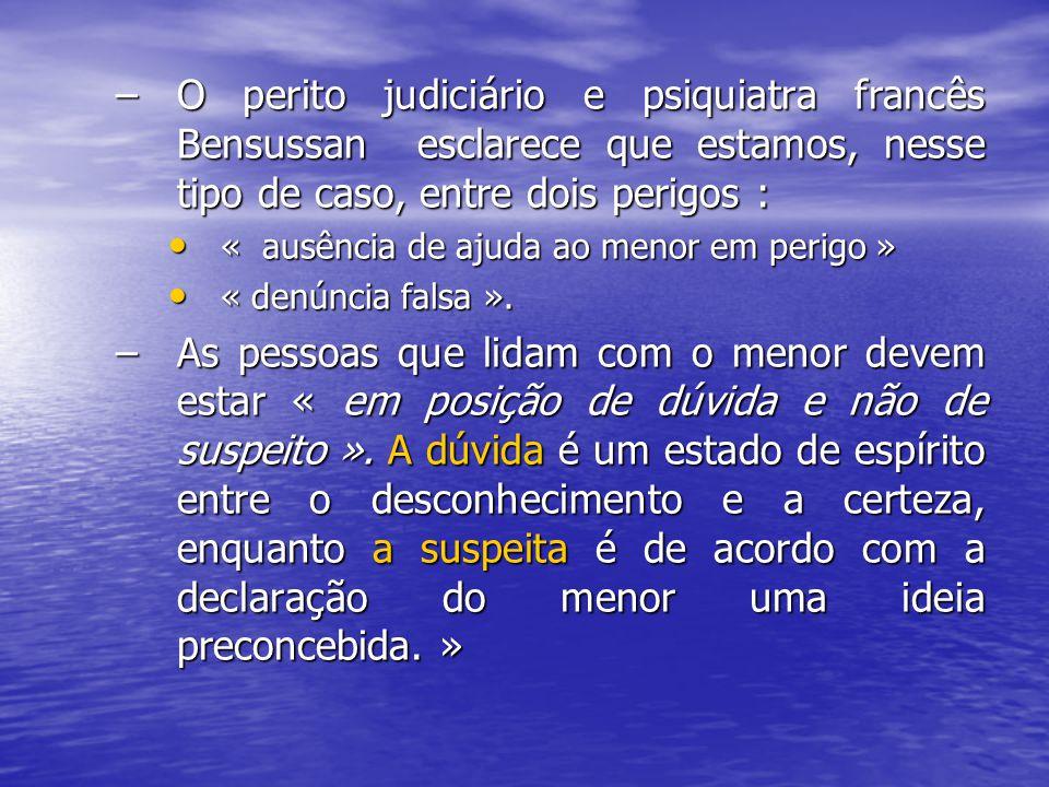 –O perito judiciário e psiquiatra francês Bensussan esclarece que estamos, nesse tipo de caso, entre dois perigos : « ausência de ajuda ao menor em pe