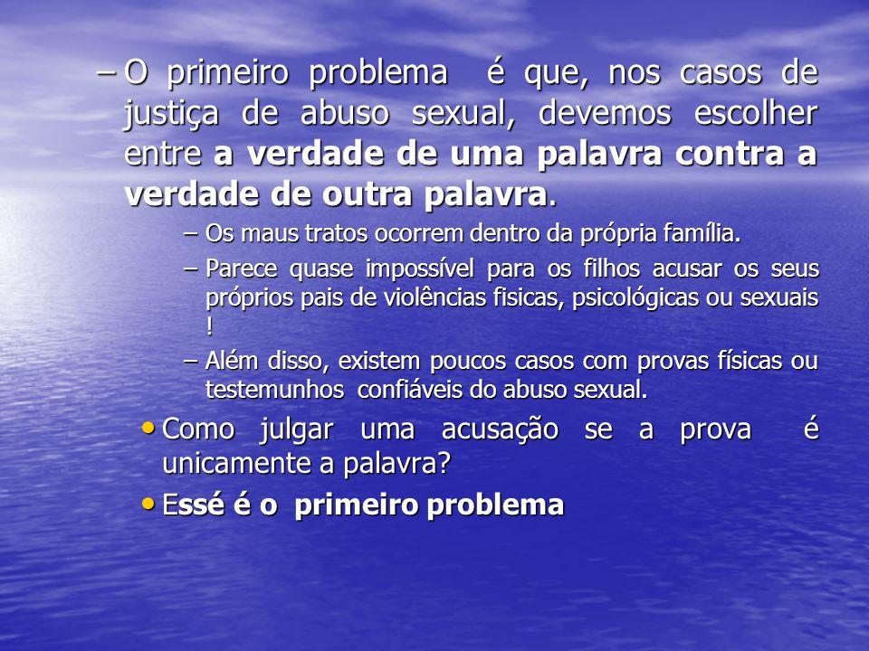 –O primeiro problema é que, nos casos de justiça de abuso sexual, devemos escolher entre a verdade de uma palavra contra a verdade de outra palavra. –