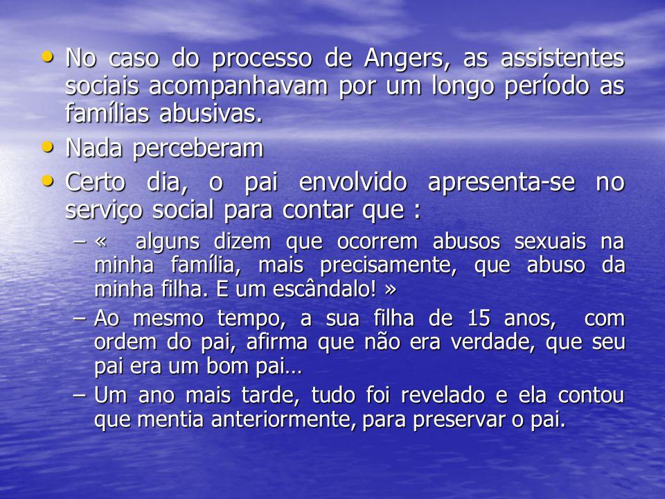 No caso do processo de Angers, as assistentes sociais acompanhavam por um longo período as famílias abusivas. No caso do processo de Angers, as assist