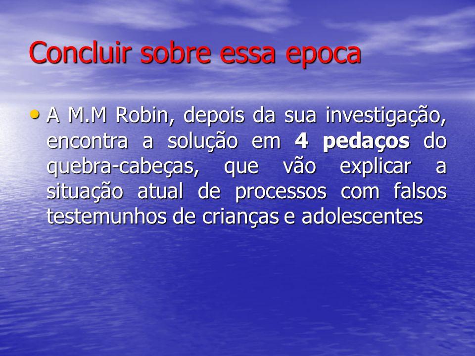 Concluir sobre essa epoca A M.M Robin, depois da sua investigação, encontra a solução em 4 pedaços do quebra-cabeças, que vão explicar a situação atua