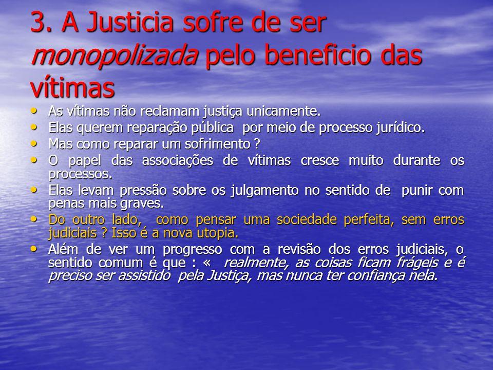 3. A Justicia sofre de ser monopolizada pelo beneficio das vítimas As vítimas não reclamam justiça unicamente. As vítimas não reclamam justiça unicame
