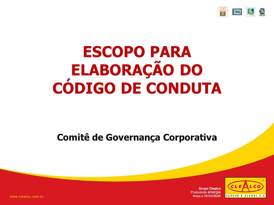 ESCOPO PARA ELABORAÇÃO DO CÓDIGO DE CONDUTA Comitê de Governança Corporativa