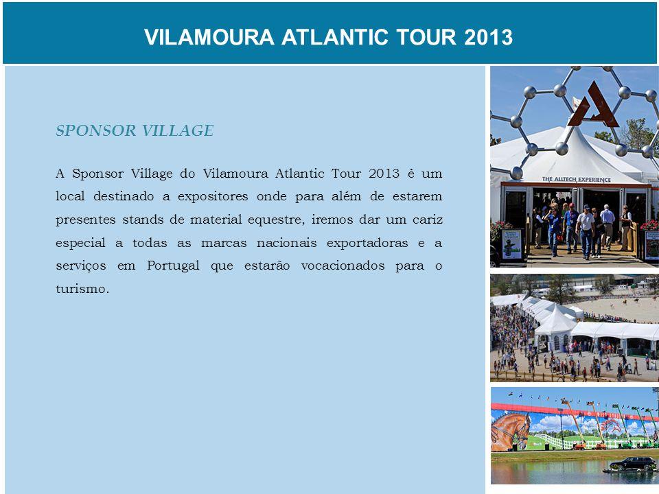 VILAMOURA ATLANTIC TOUR 2013 SPONSOR VILLAGE A Sponsor Village do Vilamoura Atlantic Tour 2013 é um local destinado a expositores onde para além de es