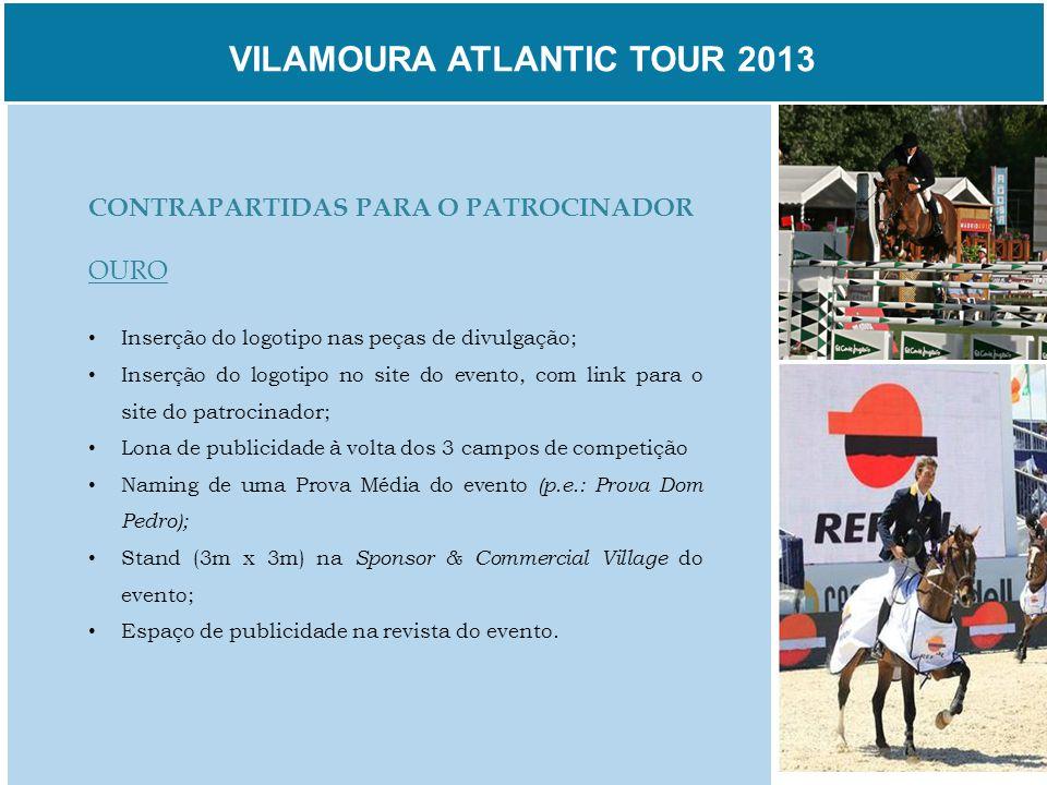 VILAMOURA ATLANTIC TOUR 2013 CONTRAPARTIDAS PARA O PATROCINADOR OURO Inserção do logotipo nas peças de divulgação; Inserção do logotipo no site do eve