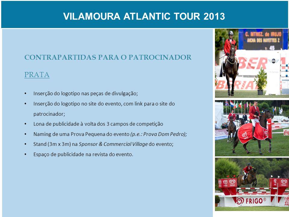 VILAMOURA ATLANTIC TOUR 2013 CONTRAPARTIDAS PARA O PATROCINADOR PRATA Inserção do logotipo nas peças de divulgação; Inserção do logotipo no site do ev
