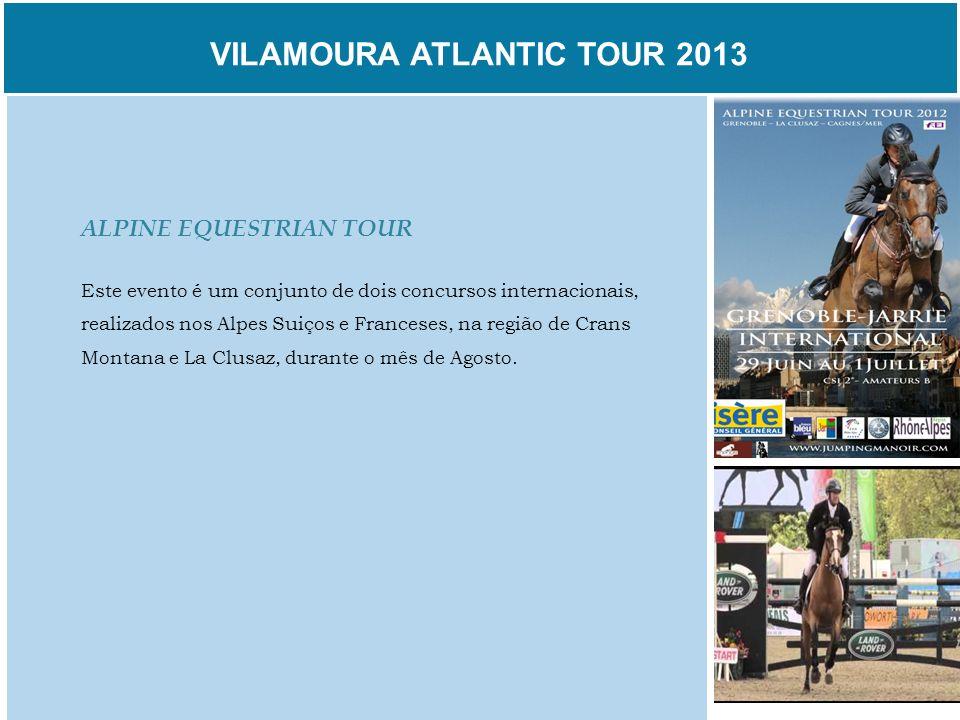 VILAMOURA ATLANTIC TOUR 2013 ALPINE EQUESTRIAN TOUR Este evento é um conjunto de dois concursos internacionais, realizados nos Alpes Suiços e Francese