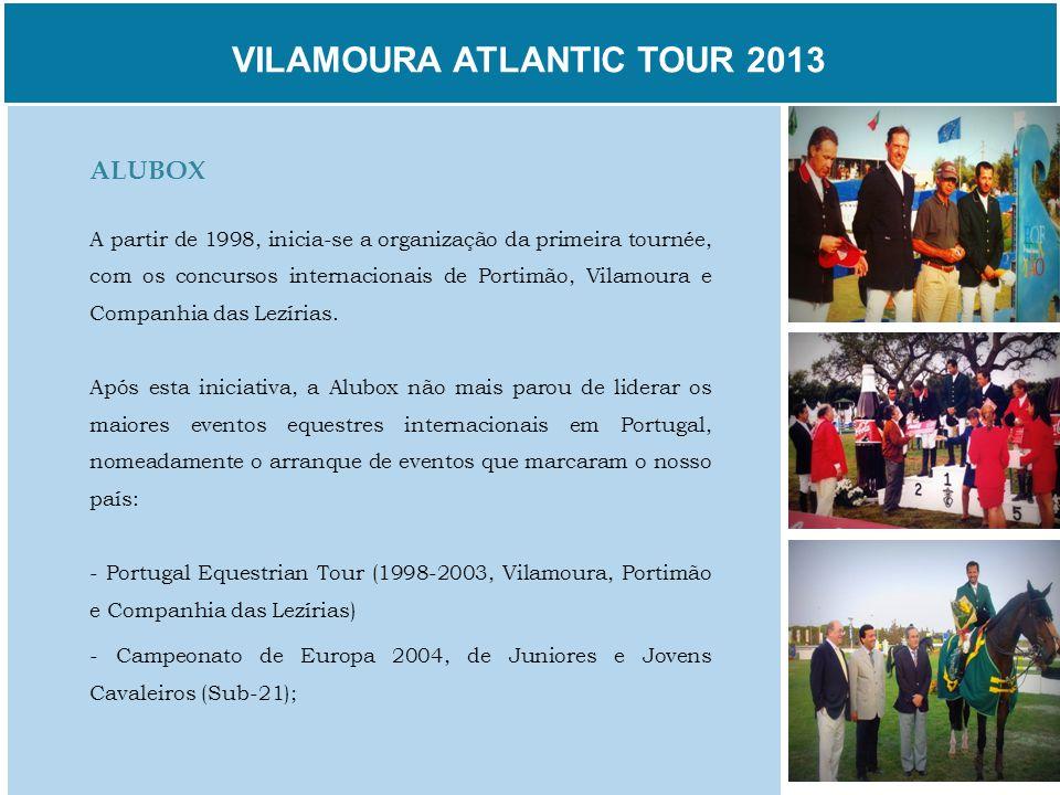 VILAMOURA ATLANTIC TOUR 2013 ALUBOX A partir de 1998, inicia-se a organização da primeira tournée, com os concursos internacionais de Portimão, Vilamo