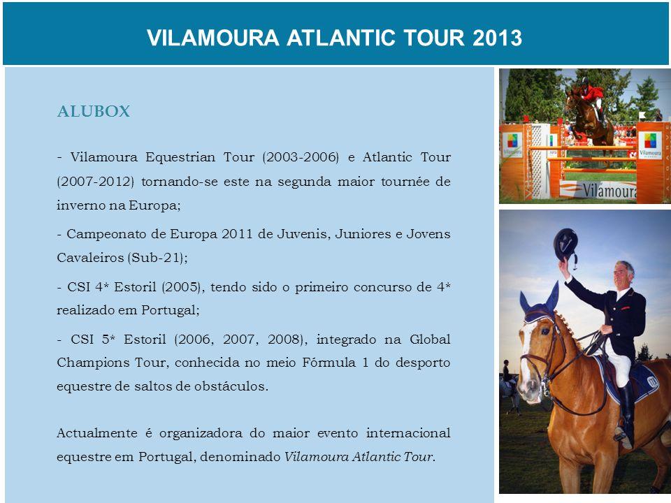 VILAMOURA ATLANTIC TOUR 2013 ALUBOX - Vilamoura Equestrian Tour (2003-2006) e Atlantic Tour (2007-2012) tornando-se este na segunda maior tournée de i