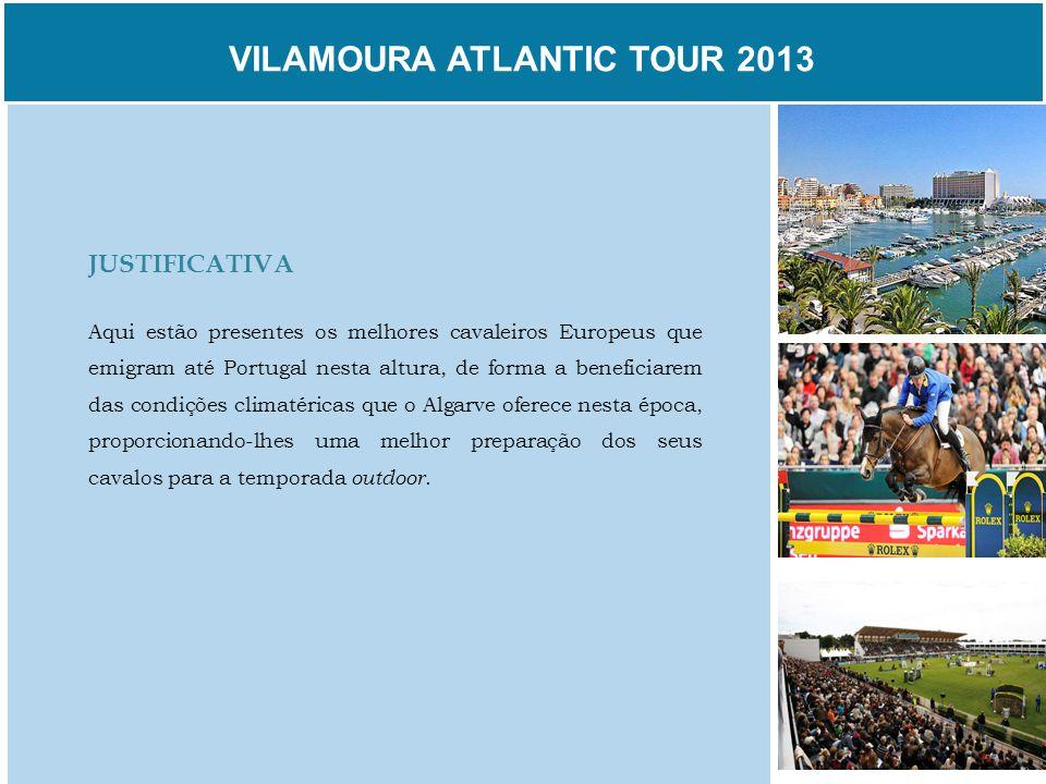 VILAMOURA ATLANTIC TOUR 2013 JUSTIFICATIVA Aqui estão presentes os melhores cavaleiros Europeus que emigram até Portugal nesta altura, de forma a bene