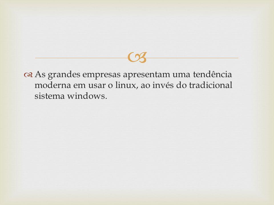 As grandes empresas apresentam uma tendência moderna em usar o linux, ao invés do tradicional sistema windows.