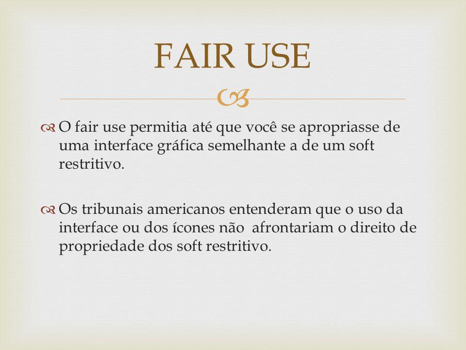 O fair use permitia até que você se apropriasse de uma interface gráfica semelhante a de um soft restritivo.