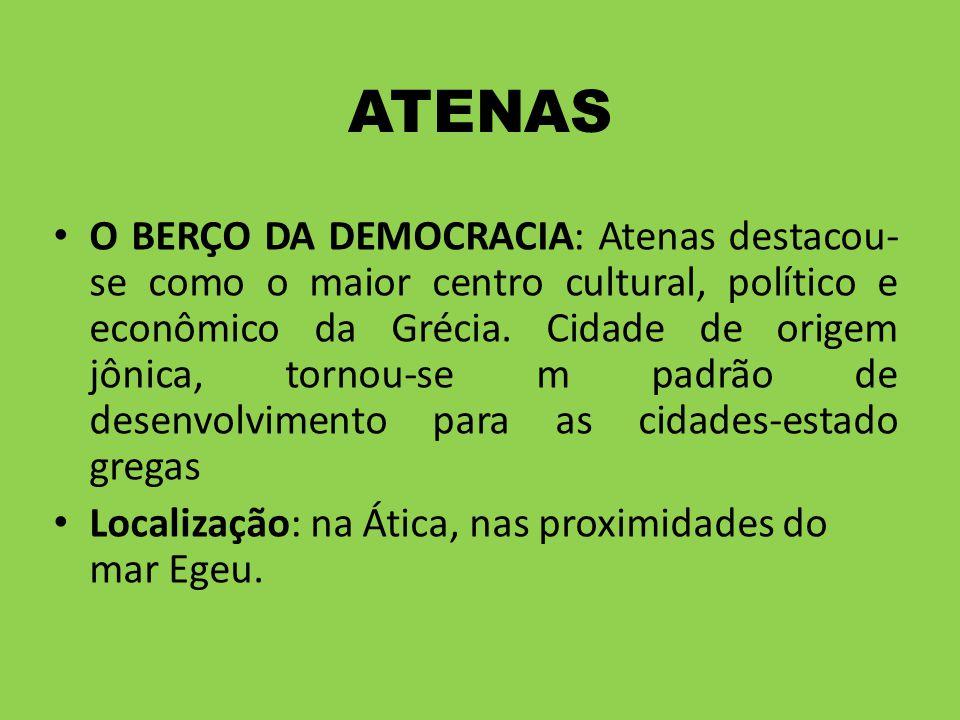 O BERÇO DA DEMOCRACIA: Atenas destacou- se como o maior centro cultural, político e econômico da Grécia. Cidade de origem jônica, tornou-se m padrão d