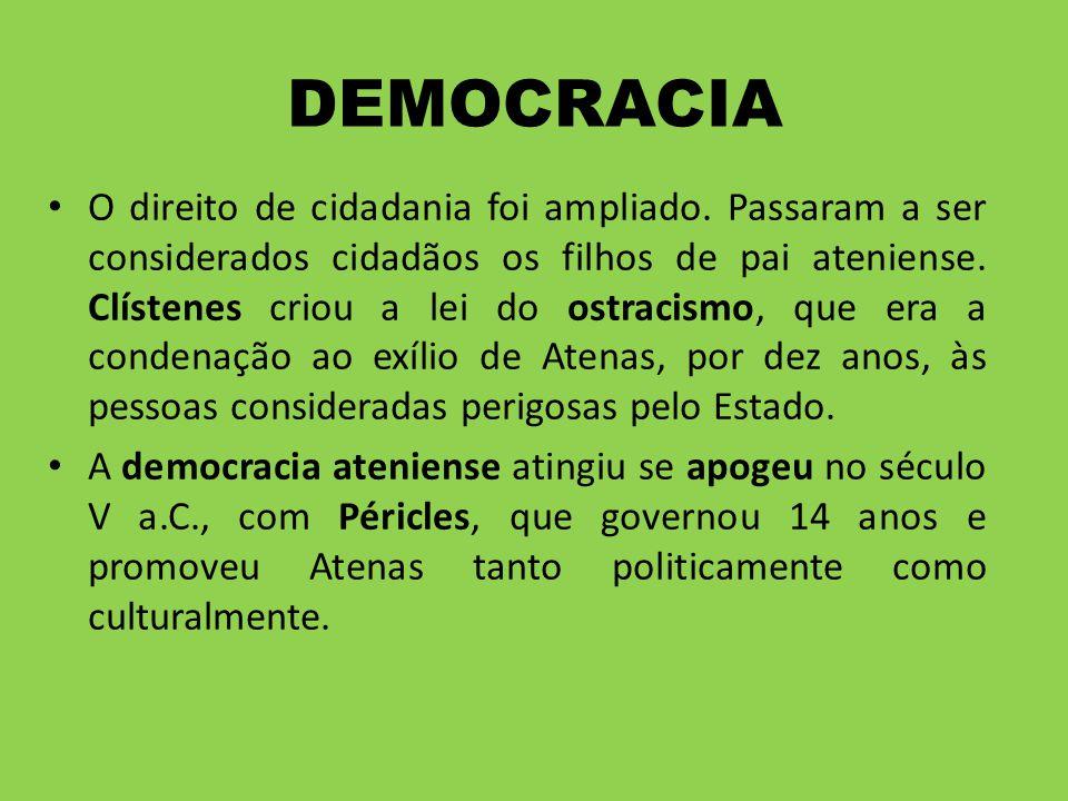 DEMOCRACIA O direito de cidadania foi ampliado. Passaram a ser considerados cidadãos os filhos de pai ateniense. Clístenes criou a lei do ostracismo,