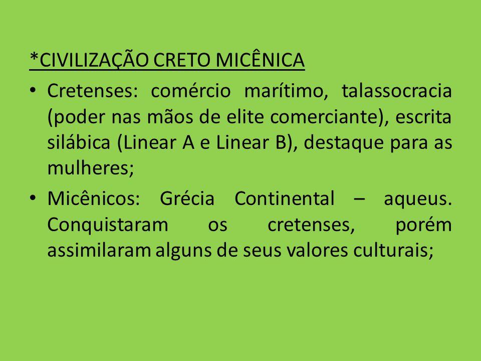 *CIVILIZAÇÃO CRETO MICÊNICA Cretenses: comércio marítimo, talassocracia (poder nas mãos de elite comerciante), escrita silábica (Linear A e Linear B),