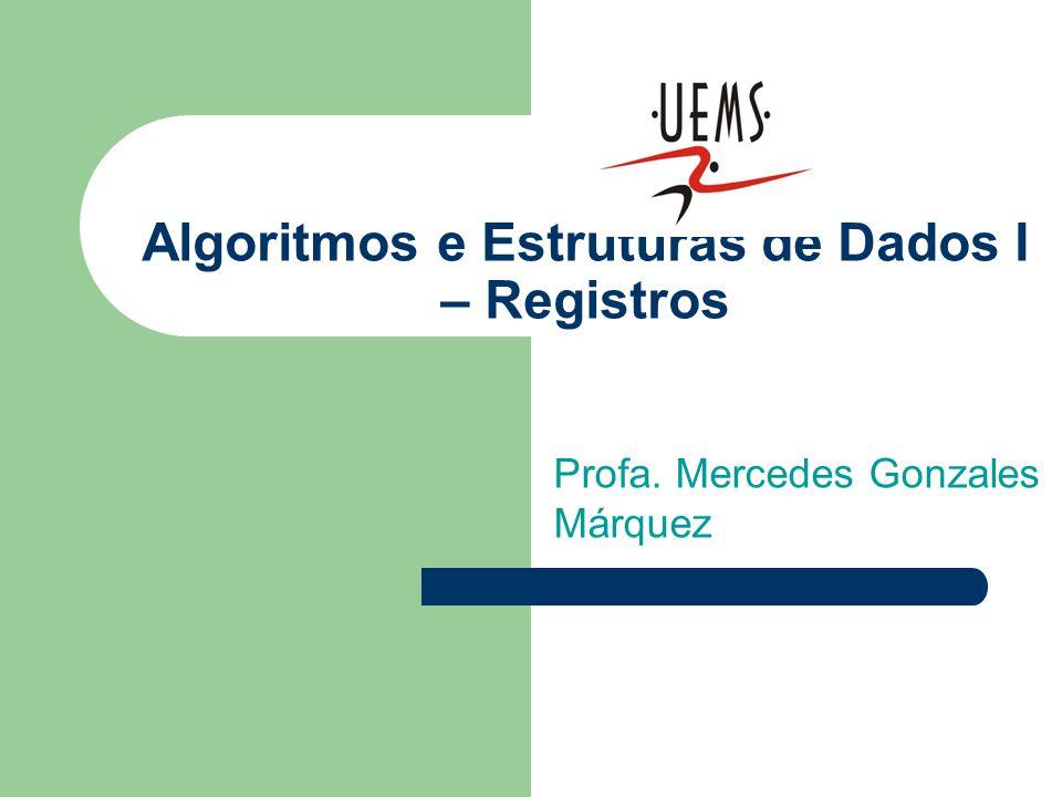 Algoritmos e Estruturas de Dados I – Registros Profa. Mercedes Gonzales Márquez