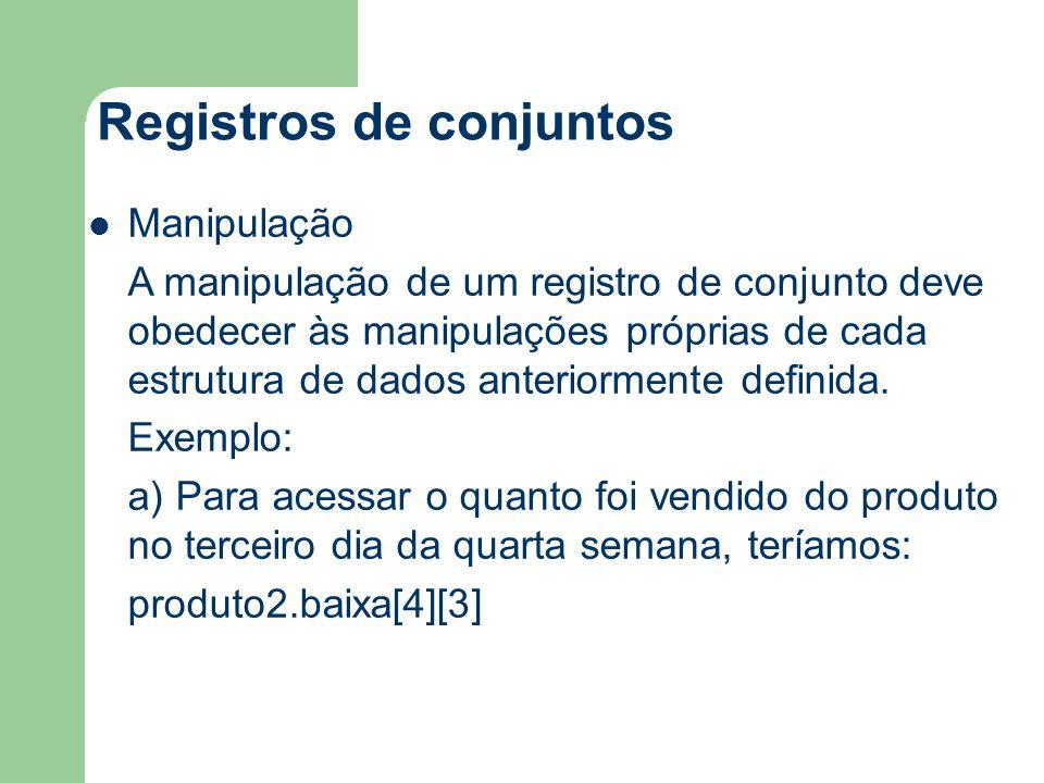 Registros de conjuntos Manipulação A manipulação de um registro de conjunto deve obedecer às manipulações próprias de cada estrutura de dados anterior