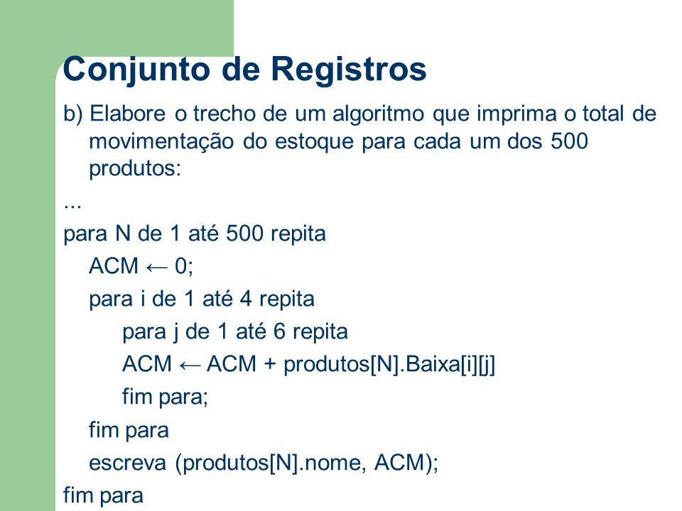Conjunto de Registros b) Elabore o trecho de um algoritmo que imprima o total de movimentação do estoque para cada um dos 500 produtos:... para N de 1