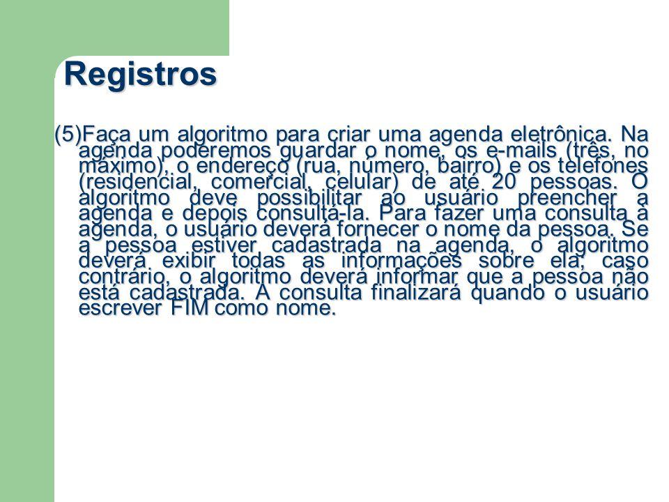 Registros (5)Faça um algoritmo para criar uma agenda eletrônica. Na agenda poderemos guardar o nome, os e-mails (três, no máximo), o endereço (rua, nú